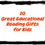 10 Great Educational Gifts for kids for reading