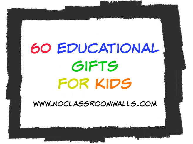 60 educational gifts for kids | www.noclassroomwalls.com