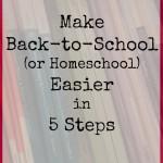 5 steps to make back to school or homeschool easier